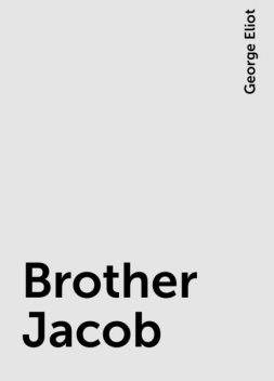Brother Jacob, George Eliot