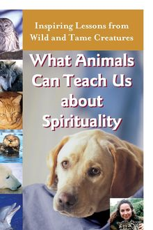 What Animals Can Teach Us About Spirituality, Diana L. Guerrero