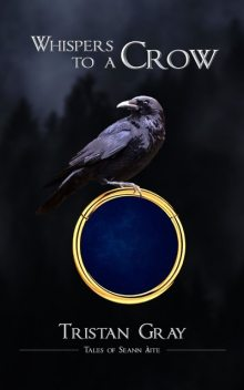 Whispers to a Crow, Tristan Gray
