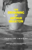 The Drowning of Arthur Braxton, Caroline Smailes
