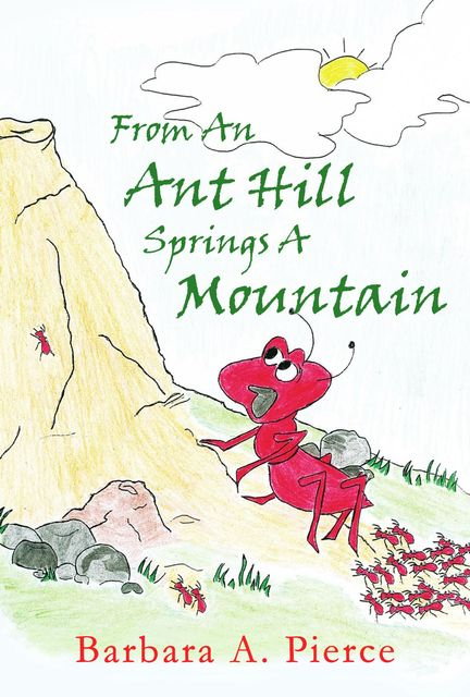 From An Ant Hill Springs A Mountain, Barbara Pierce