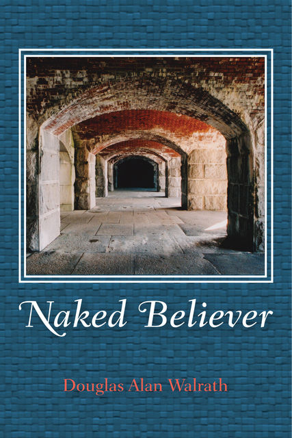 Naked Believer, Douglas Alan Walrath
