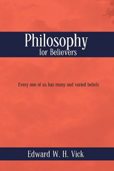 Philosophy for Believers, Edward W.H. Vick