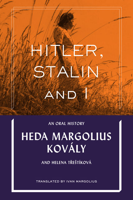 Hitler, Stalin and I: An Oral History, Heda Margolius Kovály