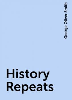 History Repeats, George Oliver Smith