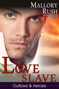 Love Slave (Outlaws and Heroes, Book 1), Mallory Rush