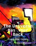 The Universe Has Your Back: Trust the Cosmos, Steve Madison
