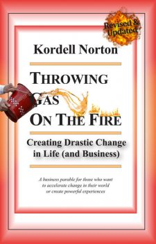 Throwing Gas on The Fire – Creating Drastic Change in Life (and Business), Kordell Norton