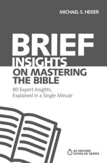 Brief Insights on Mastering the Bible, Michael S. Heiser