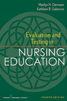 Evaluation and Testing in Nursing Education, RN, FAAN, ANEF, Marilyn H. Oermann, CNE, CNOR, Kathleen Gaberson