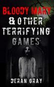 Bloody Mary and Other Terrifying Games, Deran Gray
