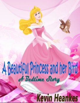 A Beautiful Princess and Her Bird: A Bedtime Story, Kevin Heankes
