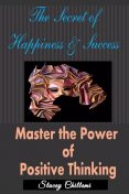 The Secret to Happiness & Success: Master the Power of Positive Thinking, Stacey Chillemi