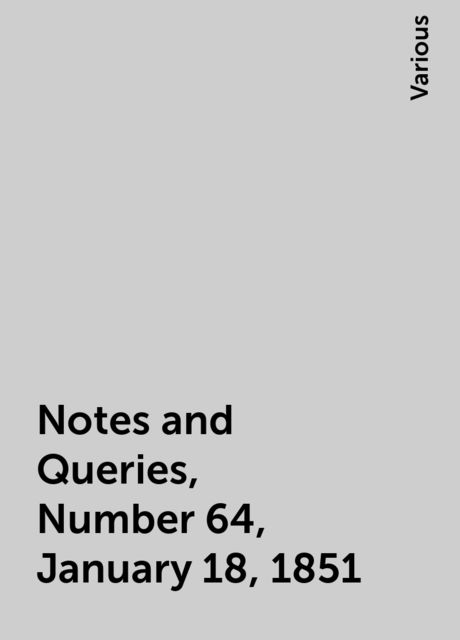 Notes and Queries, Number 64, January 18, 1851, Various