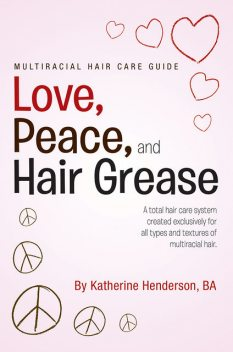 Love, Peace, and Hair Grease, Katherine Henderson