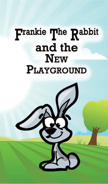 Frankie the Rabbit and the New Playground, Speedy Publishing
