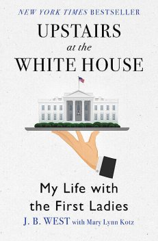 Upstairs at the White House, J.B. West, Mary Lynn Kotz