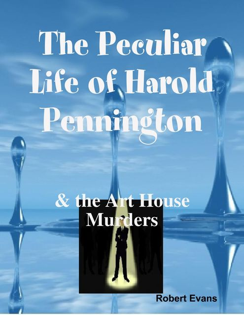 The Peculiar Life of Harold Pennington: & the Art House Murders, Robert Evans