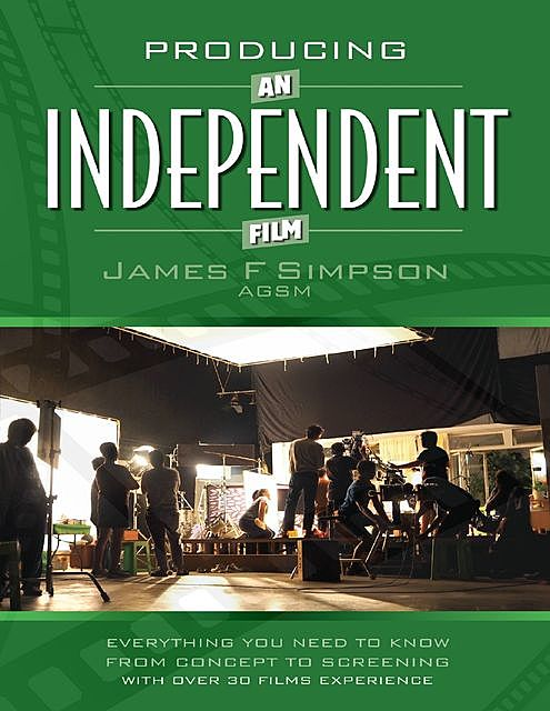 Producing an Independent Film, James F Simpson
