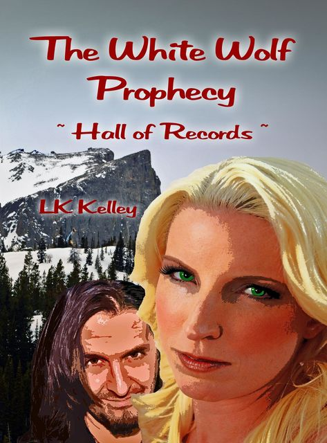 The White Wolf Prophecy - Hall of Records - Book 2, LK Kelley