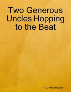 Two Generous Uncles Hopping to the Beat, R.S. Arrow Blackay