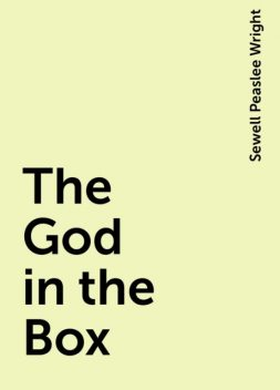 The God in the Box, Sewell Peaslee Wright