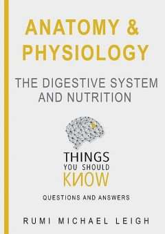 The Digestive System And Nutrition, Rumi Michael Leigh