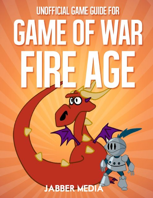 Unofficial Game Guide for Game of War – Fire Age, Jabber Media