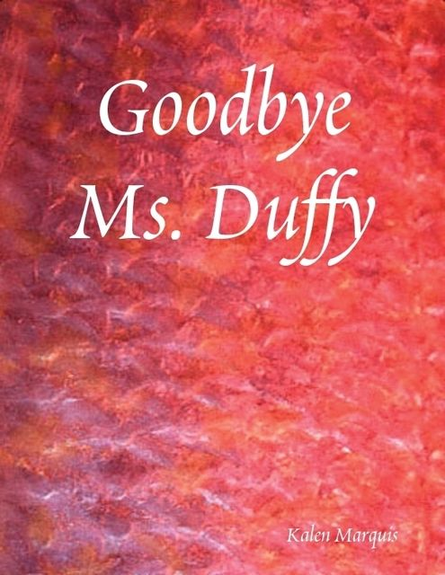 Goodbye Ms. Duffy, Kalen Marquis