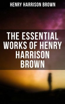 The Essential Works of Henry Harrison Brown, Henry Harrison Brown