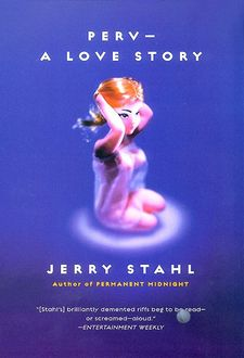 Perv —A Love Story, Jerry Stahl