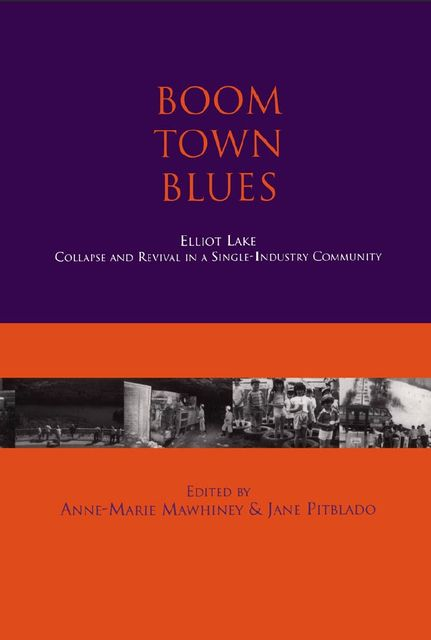Boom Town Blues: Elliot Lake, Anne-Marie Mawhiney