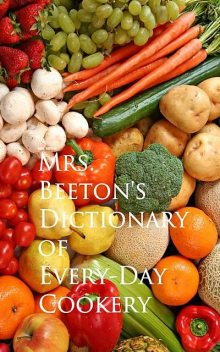 Mrs. Beeton's Dictionary of Every-Day Cookery, Beeton