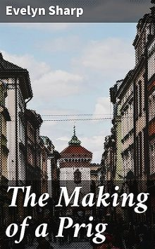 The Making of a Prig, Evelyn Sharp