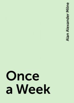 Once a Week, Alan Alexander Milne