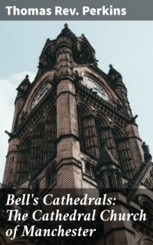 Bell's Cathedrals: The Cathedral Church of Manchester, Rev.Thomas Perkins