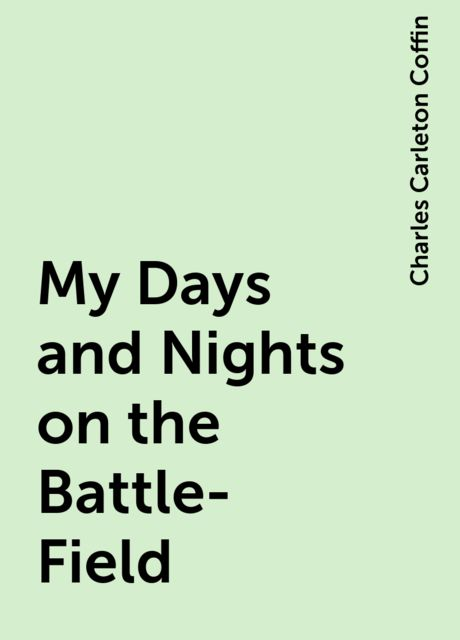 My Days and Nights on the Battle-Field, Charles Carleton Coffin