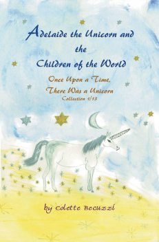 Adelaide the Unicorn and the Children of the World, Colette Becuzzi