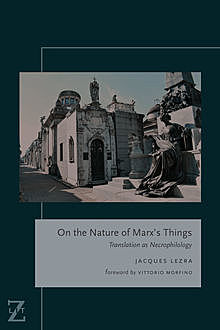 On the Nature of Marx's Things, Jacques Lezra