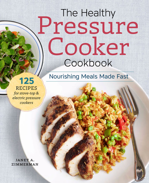 The Healthy Pressure Cooker Cookbook, Janet A. Zimmerman