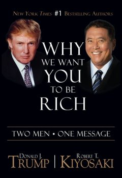 Why We Want You To Be Rich, Robert Kiyosaki, Donald Trump