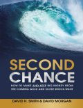 Second Chance: How to Make and Keep Big Money from the Coming Gold and Silver Shock – Wave, David Smith, David Morgan