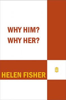 Why Him? Why Her, Helen Fisher