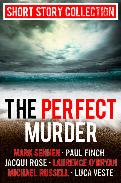 The Perfect Murder: Spine-chilling short stories for long summer nights, Michael Russell, JACQUI ROSE, Laurence O'Bryan, Luca Veste, Mark Sennen, Paul Finch