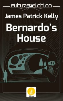 Bernardo's House, James Patrick Kelly