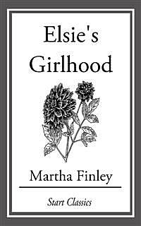 Elsie's Girlhood / A Sequel to