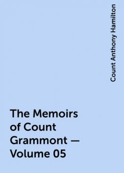 The Memoirs of Count Grammont — Volume 05, Count Anthony Hamilton
