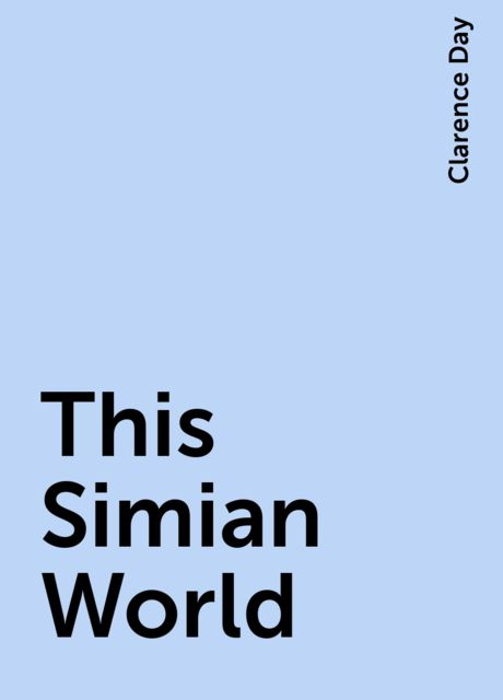 This Simian World, Clarence Day