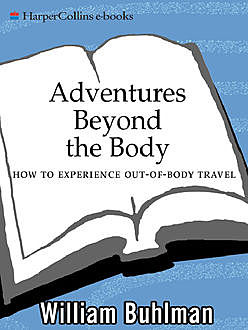 Adventures Beyond the Body, William L. Buhlman