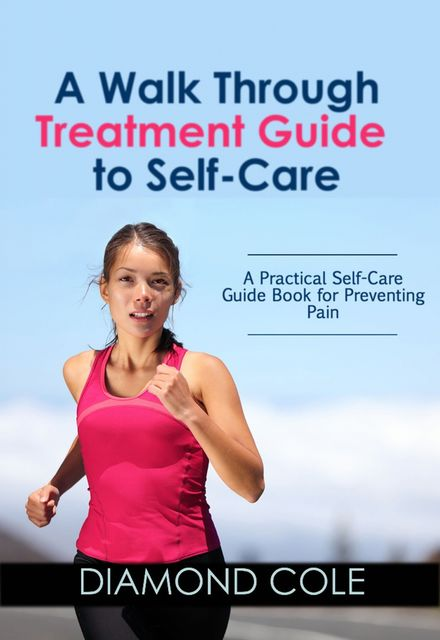 A Walk Through Treatment Guide to Self-care, Diamond Cole